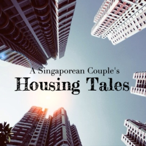 A Singaporean Couple's Housing Tales (Part I)